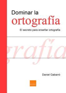 dominar-la-ortografia-el-secreto-para-ensenar-ortografia_daniel-gabarro-724x1024